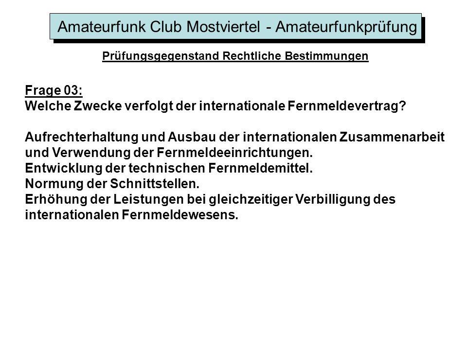 Amateurfunk Club Mostviertel - Amateurfunkprüfung Prüfungsgegenstand Rechtliche Bestimmungen Frage 03: Welche Zwecke verfolgt der internationale Fernmeldevertrag.