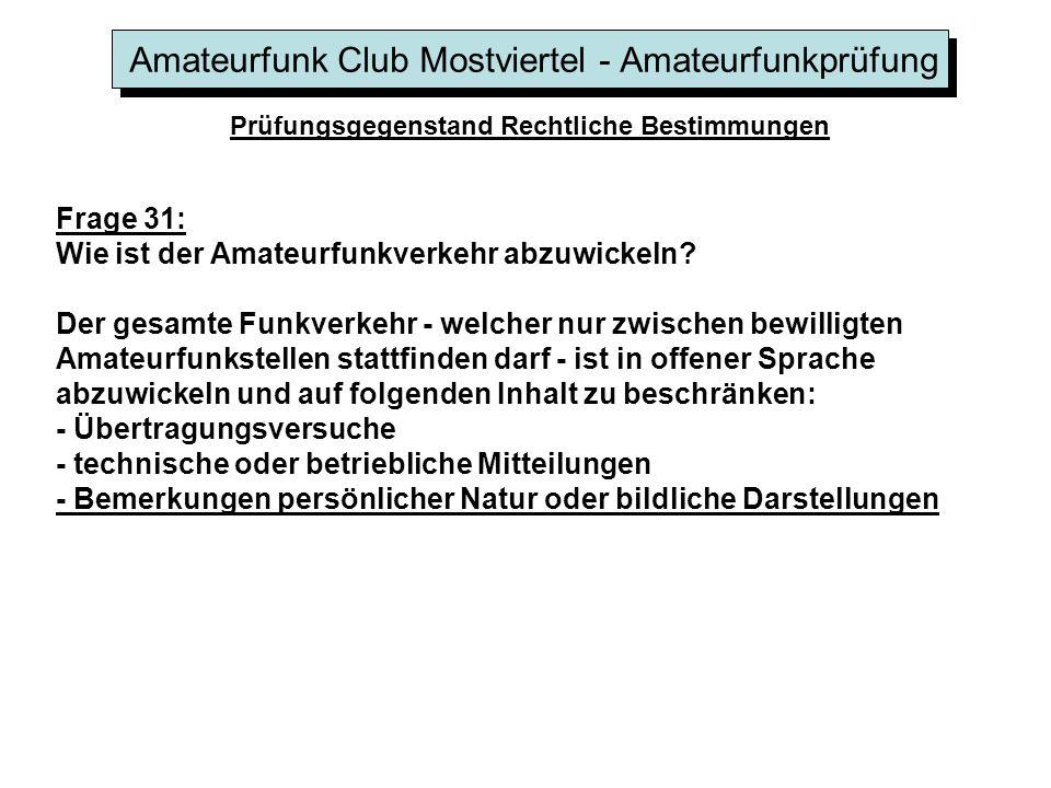 Amateurfunk Club Mostviertel - Amateurfunkprüfung Prüfungsgegenstand Rechtliche Bestimmungen Frage 31: Wie ist der Amateurfunkverkehr abzuwickeln.