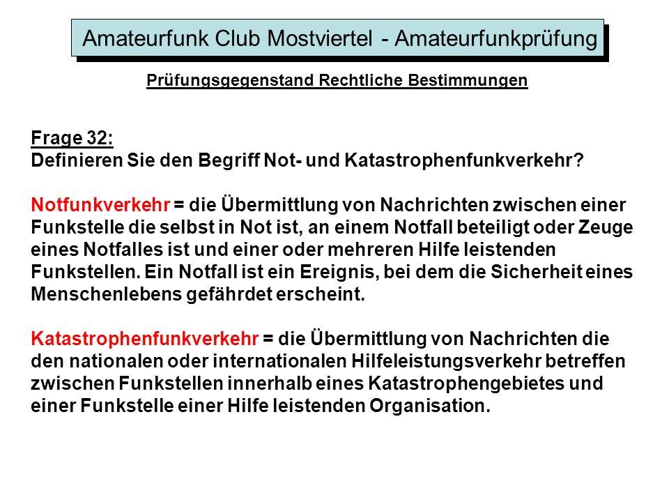 Amateurfunk Club Mostviertel - Amateurfunkprüfung Prüfungsgegenstand Rechtliche Bestimmungen Frage 32: Definieren Sie den Begriff Not- und Katastrophenfunkverkehr.
