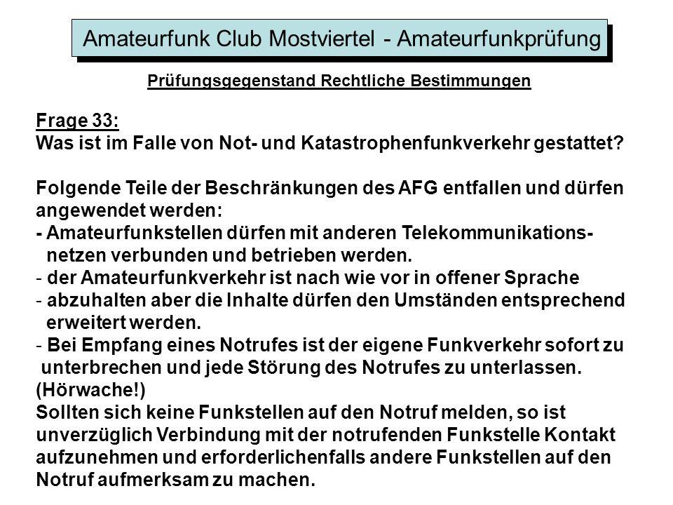 Amateurfunk Club Mostviertel - Amateurfunkprüfung Prüfungsgegenstand Rechtliche Bestimmungen Frage 33: Was ist im Falle von Not- und Katastrophenfunkverkehr gestattet.