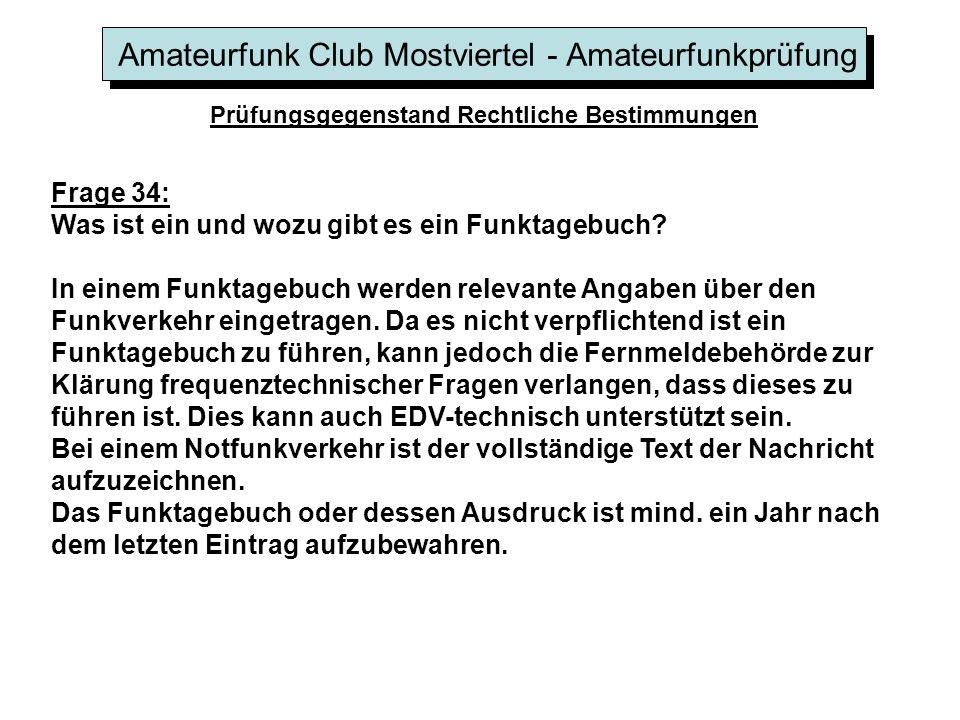 Amateurfunk Club Mostviertel - Amateurfunkprüfung Prüfungsgegenstand Rechtliche Bestimmungen Frage 34: Was ist ein und wozu gibt es ein Funktagebuch.