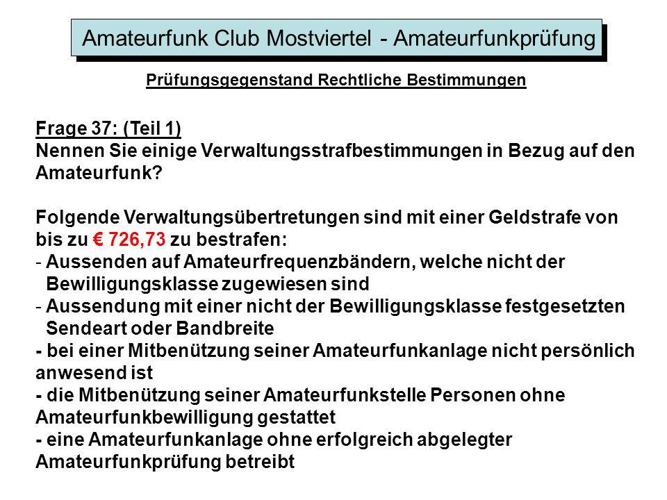 Amateurfunk Club Mostviertel - Amateurfunkprüfung Prüfungsgegenstand Rechtliche Bestimmungen Frage 37: (Teil 1) Nennen Sie einige Verwaltungsstrafbestimmungen in Bezug auf den Amateurfunk.