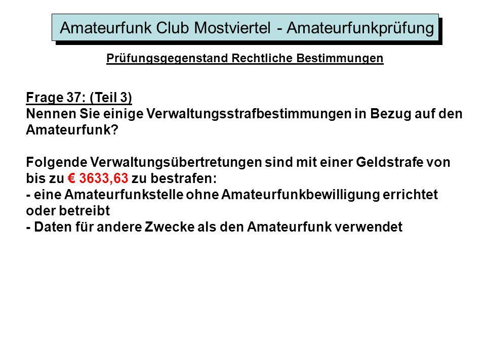 Amateurfunk Club Mostviertel - Amateurfunkprüfung Prüfungsgegenstand Rechtliche Bestimmungen Frage 37: (Teil 3) Nennen Sie einige Verwaltungsstrafbestimmungen in Bezug auf den Amateurfunk.