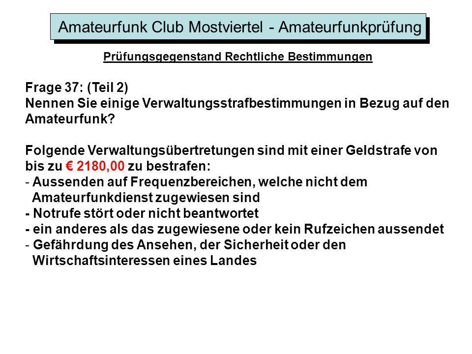 Amateurfunk Club Mostviertel - Amateurfunkprüfung Prüfungsgegenstand Rechtliche Bestimmungen Frage 37: (Teil 2) Nennen Sie einige Verwaltungsstrafbestimmungen in Bezug auf den Amateurfunk.