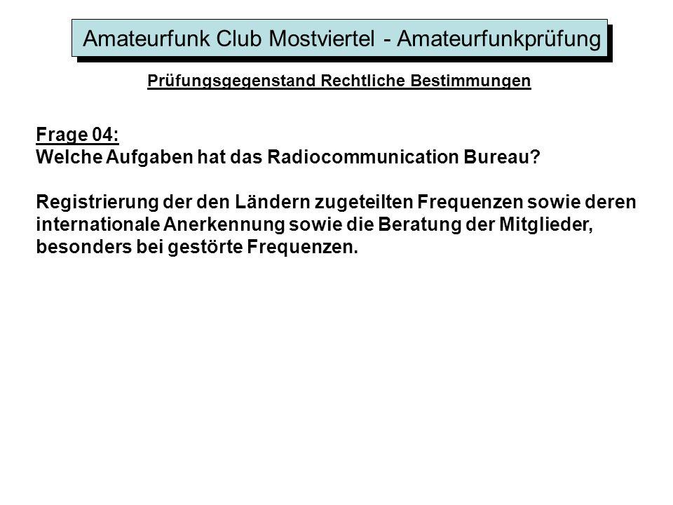 Amateurfunk Club Mostviertel - Amateurfunkprüfung Prüfungsgegenstand Rechtliche Bestimmungen Frage 04: Welche Aufgaben hat das Radiocommunication Bureau.