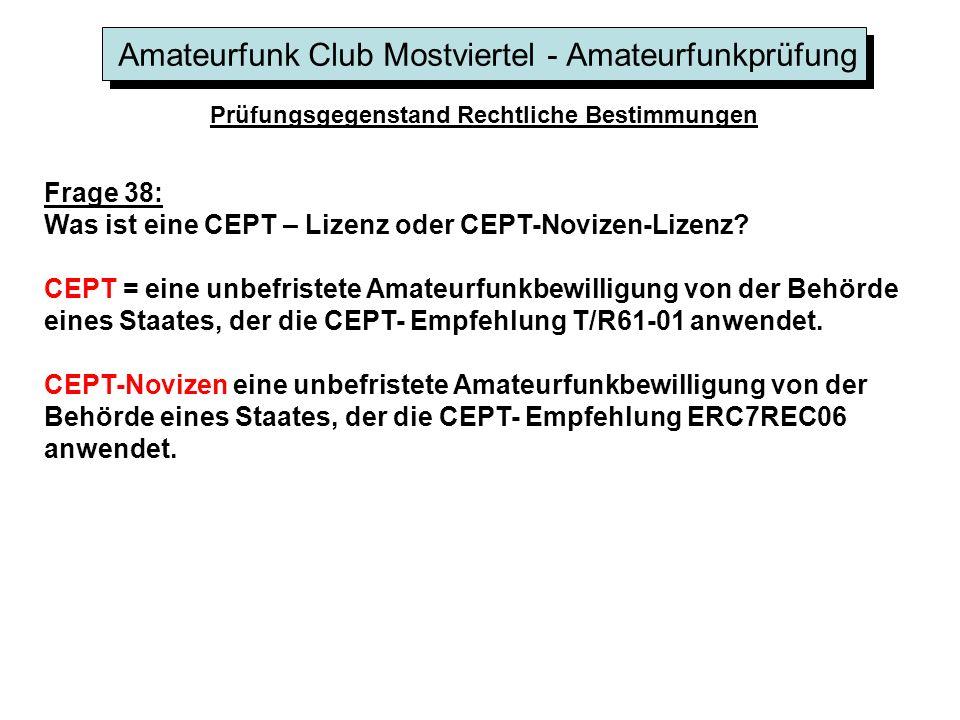 Amateurfunk Club Mostviertel - Amateurfunkprüfung Prüfungsgegenstand Rechtliche Bestimmungen Frage 38: Was ist eine CEPT – Lizenz oder CEPT-Novizen-Lizenz.