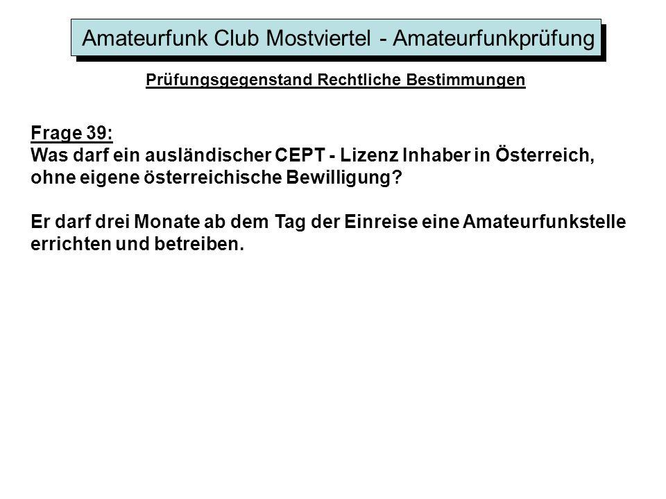 Amateurfunk Club Mostviertel - Amateurfunkprüfung Prüfungsgegenstand Rechtliche Bestimmungen Frage 39: Was darf ein ausländischer CEPT - Lizenz Inhaber in Österreich, ohne eigene österreichische Bewilligung.
