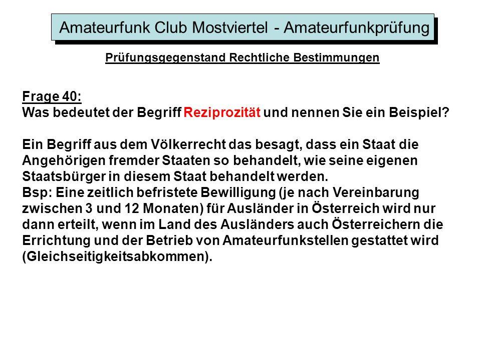 Amateurfunk Club Mostviertel - Amateurfunkprüfung Prüfungsgegenstand Rechtliche Bestimmungen Frage 40: Was bedeutet der Begriff Reziprozität und nennen Sie ein Beispiel.
