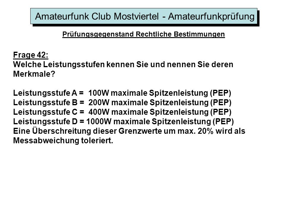 Amateurfunk Club Mostviertel - Amateurfunkprüfung Prüfungsgegenstand Rechtliche Bestimmungen Frage 42: Welche Leistungsstufen kennen Sie und nennen Sie deren Merkmale.