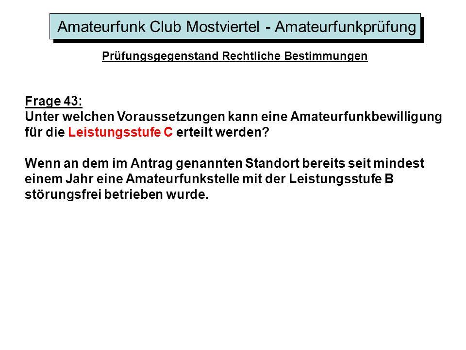 Amateurfunk Club Mostviertel - Amateurfunkprüfung Prüfungsgegenstand Rechtliche Bestimmungen Frage 43: Unter welchen Voraussetzungen kann eine Amateurfunkbewilligung für die Leistungsstufe C erteilt werden.