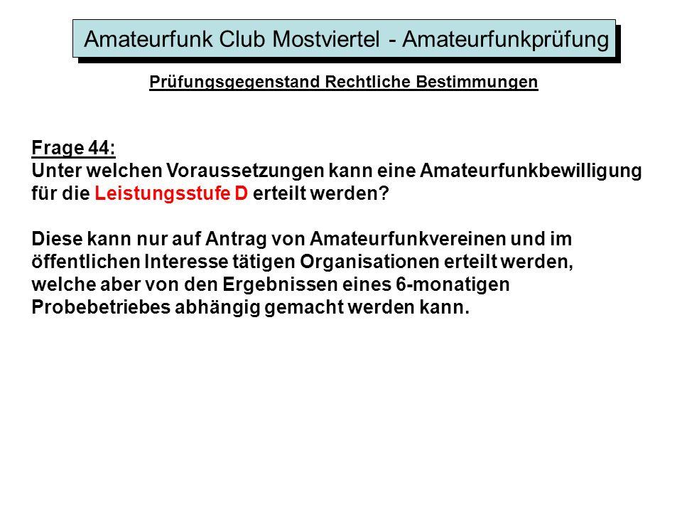 Amateurfunk Club Mostviertel - Amateurfunkprüfung Prüfungsgegenstand Rechtliche Bestimmungen Frage 44: Unter welchen Voraussetzungen kann eine Amateurfunkbewilligung für die Leistungsstufe D erteilt werden.