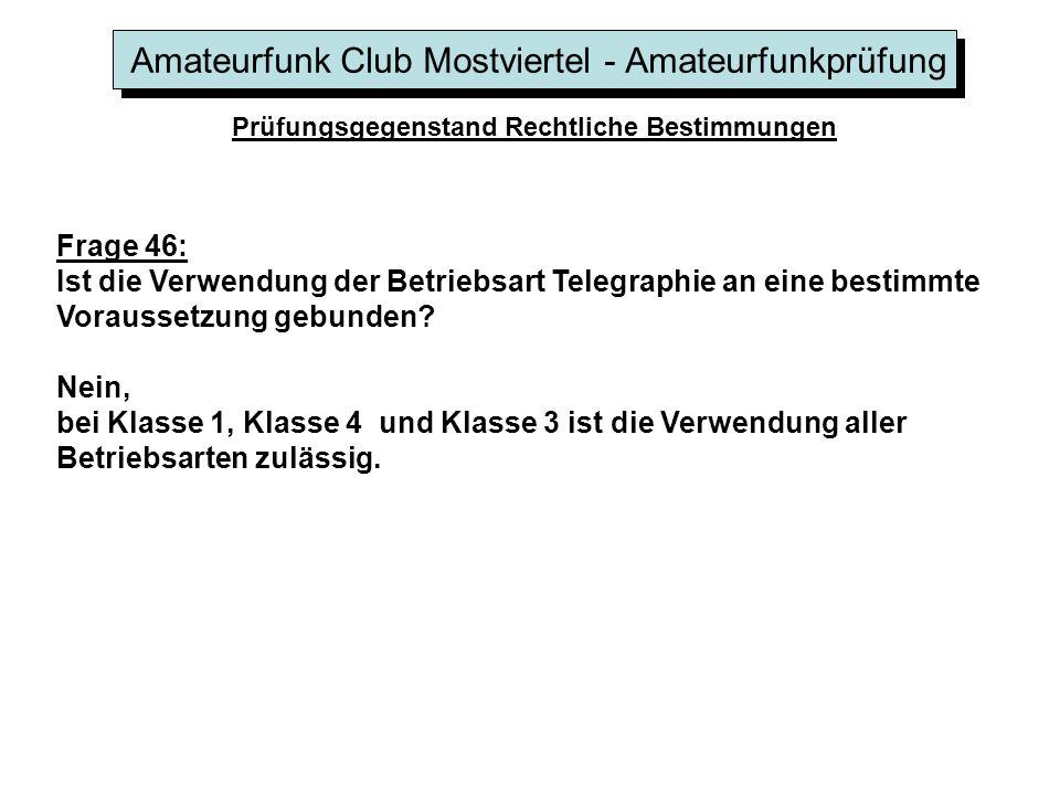 Amateurfunk Club Mostviertel - Amateurfunkprüfung Prüfungsgegenstand Rechtliche Bestimmungen Frage 46: Ist die Verwendung der Betriebsart Telegraphie an eine bestimmte Voraussetzung gebunden.