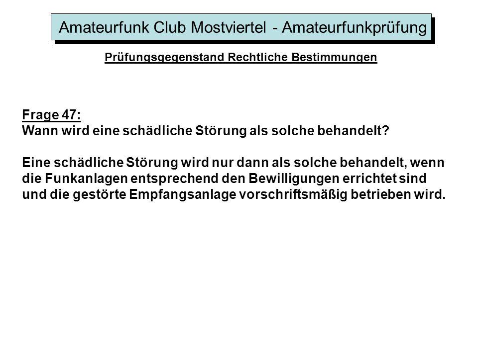 Amateurfunk Club Mostviertel - Amateurfunkprüfung Prüfungsgegenstand Rechtliche Bestimmungen Frage 47: Wann wird eine schädliche Störung als solche behandelt.
