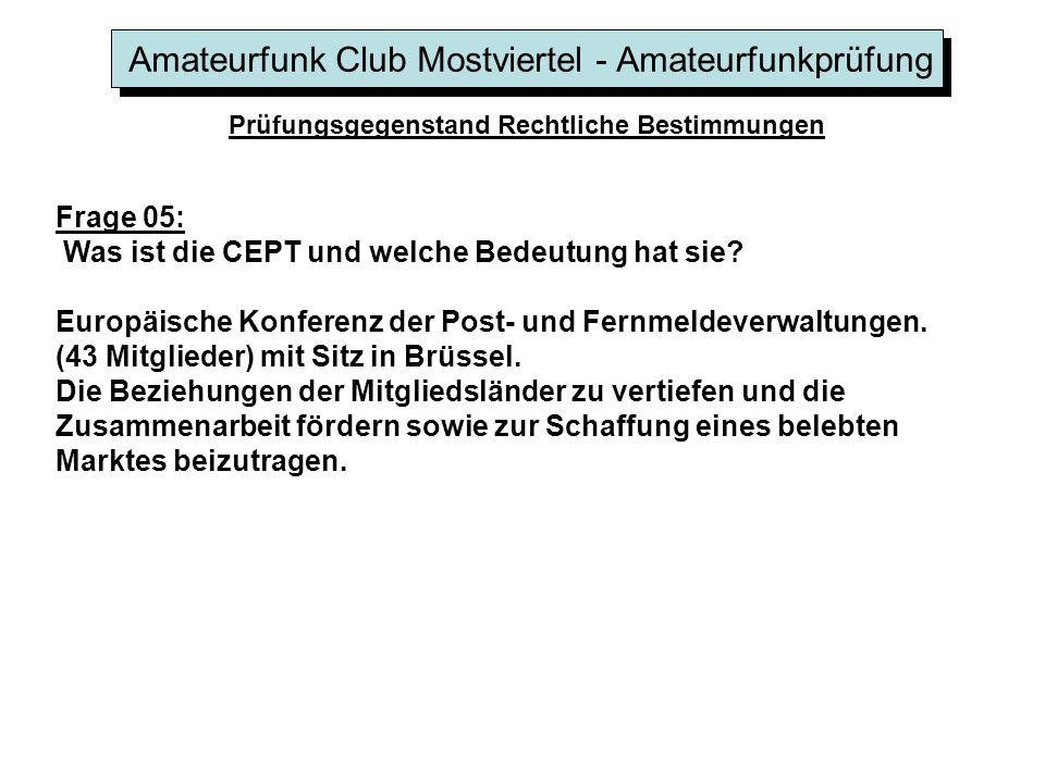 Amateurfunk Club Mostviertel - Amateurfunkprüfung Prüfungsgegenstand Rechtliche Bestimmungen Frage 05: Was ist die CEPT und welche Bedeutung hat sie.