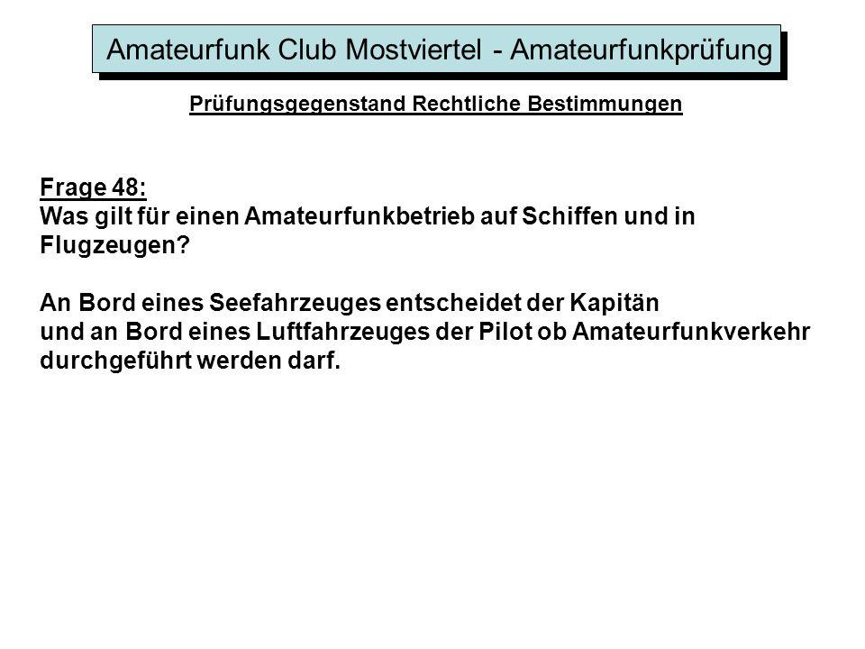 Amateurfunk Club Mostviertel - Amateurfunkprüfung Prüfungsgegenstand Rechtliche Bestimmungen Frage 48: Was gilt für einen Amateurfunkbetrieb auf Schiffen und in Flugzeugen.
