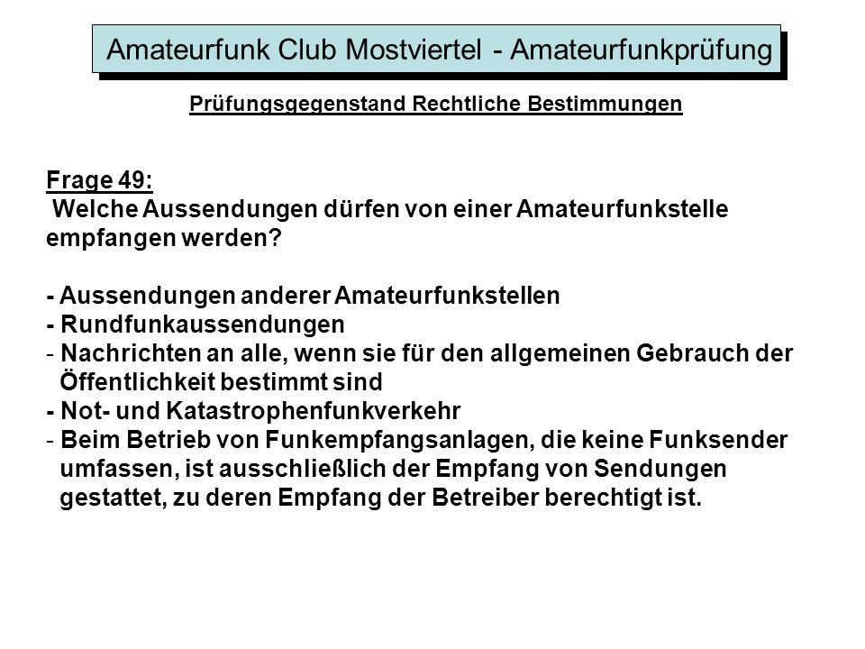 Amateurfunk Club Mostviertel - Amateurfunkprüfung Prüfungsgegenstand Rechtliche Bestimmungen Frage 49: Welche Aussendungen dürfen von einer Amateurfunkstelle empfangen werden.