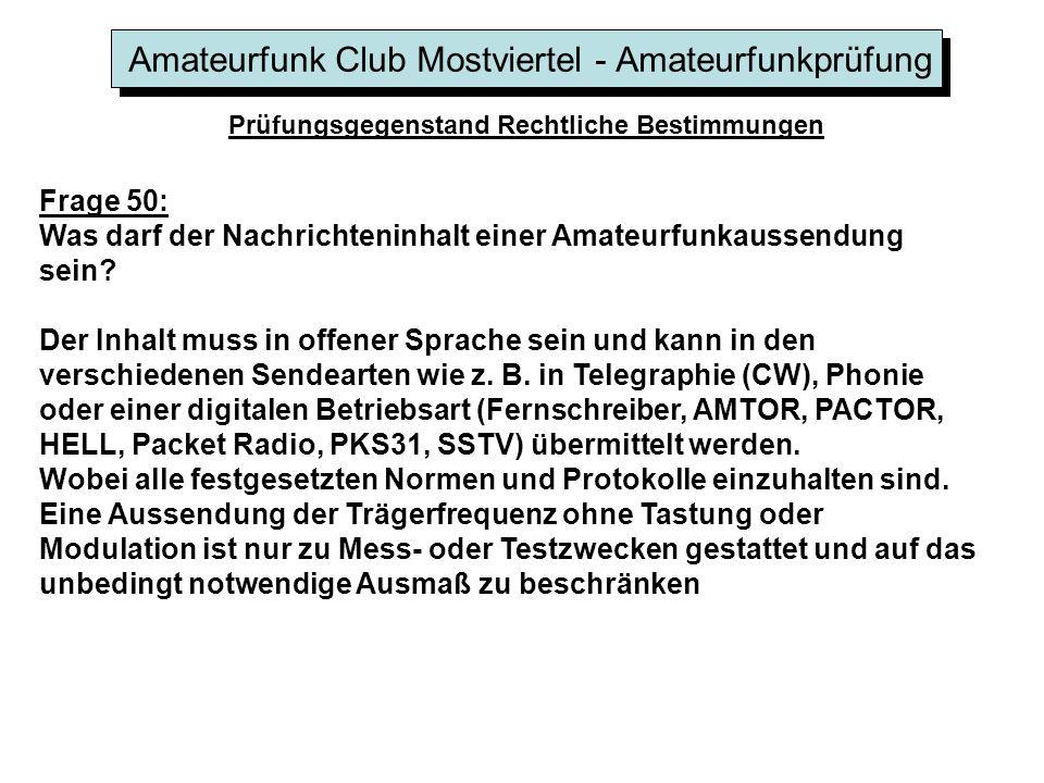 Amateurfunk Club Mostviertel - Amateurfunkprüfung Prüfungsgegenstand Rechtliche Bestimmungen Frage 50: Was darf der Nachrichteninhalt einer Amateurfunkaussendung sein.
