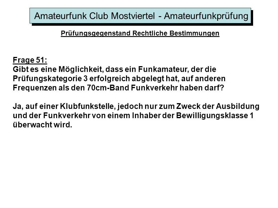 Amateurfunk Club Mostviertel - Amateurfunkprüfung Prüfungsgegenstand Rechtliche Bestimmungen Frage 51: Gibt es eine Möglichkeit, dass ein Funkamateur, der die Prüfungskategorie 3 erfolgreich abgelegt hat, auf anderen Frequenzen als den 70cm-Band Funkverkehr haben darf.
