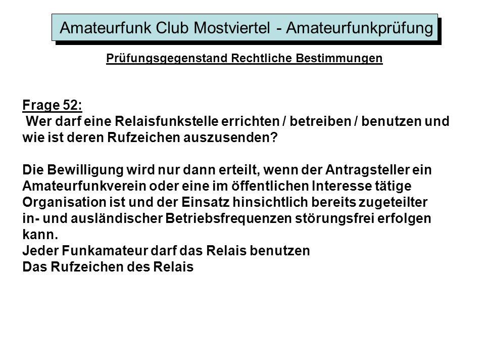 Amateurfunk Club Mostviertel - Amateurfunkprüfung Prüfungsgegenstand Rechtliche Bestimmungen Frage 52: Wer darf eine Relaisfunkstelle errichten / betreiben / benutzen und wie ist deren Rufzeichen auszusenden.