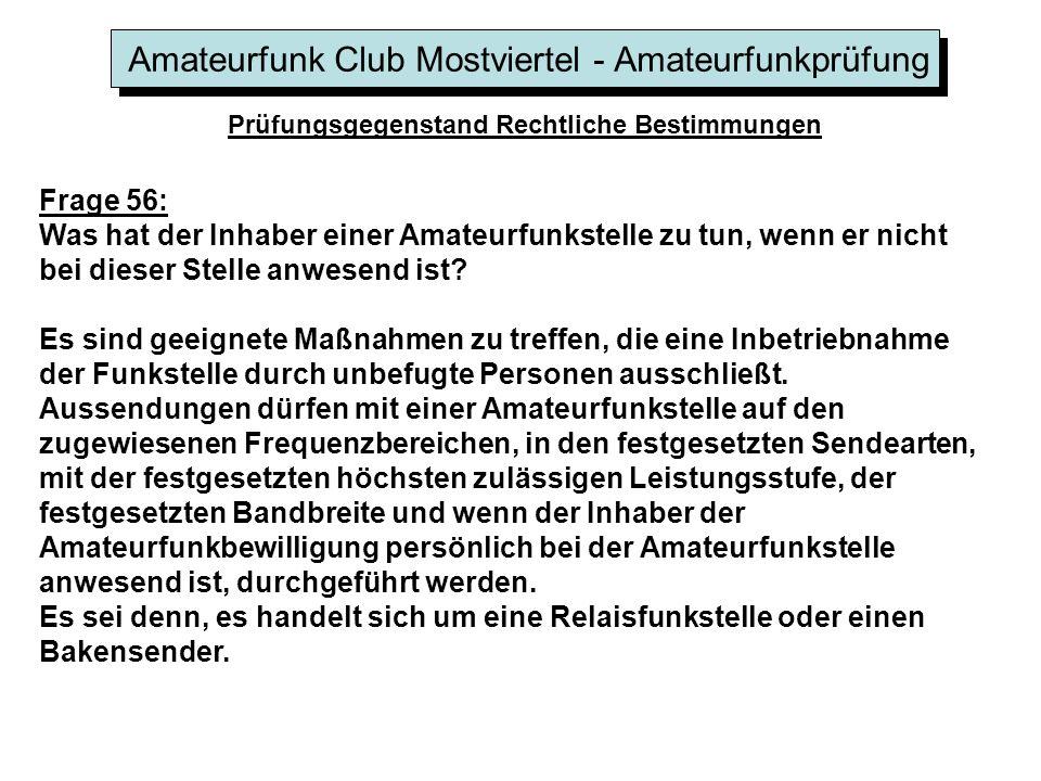 Amateurfunk Club Mostviertel - Amateurfunkprüfung Prüfungsgegenstand Rechtliche Bestimmungen Frage 56: Was hat der Inhaber einer Amateurfunkstelle zu tun, wenn er nicht bei dieser Stelle anwesend ist.