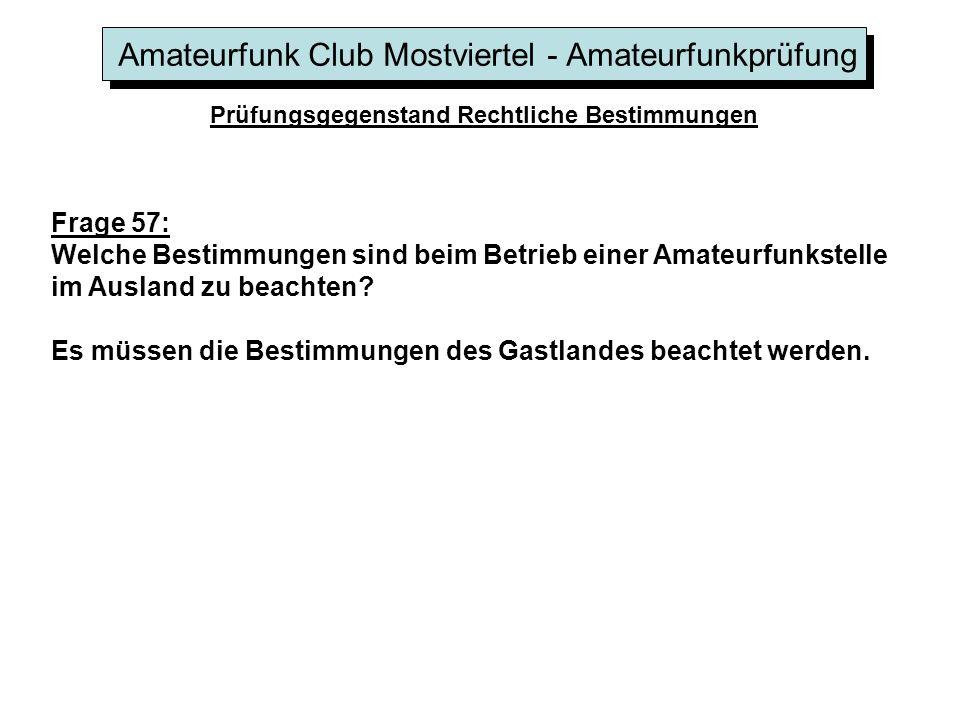 Amateurfunk Club Mostviertel - Amateurfunkprüfung Prüfungsgegenstand Rechtliche Bestimmungen Frage 57: Welche Bestimmungen sind beim Betrieb einer Amateurfunkstelle im Ausland zu beachten.