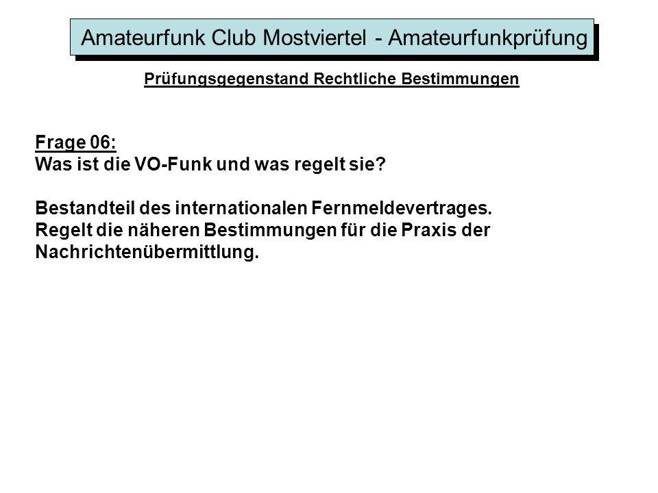 Amateurfunk Club Mostviertel - Amateurfunkprüfung Prüfungsgegenstand Rechtliche Bestimmungen Frage 06: Was ist die VO-Funk und was regelt sie.