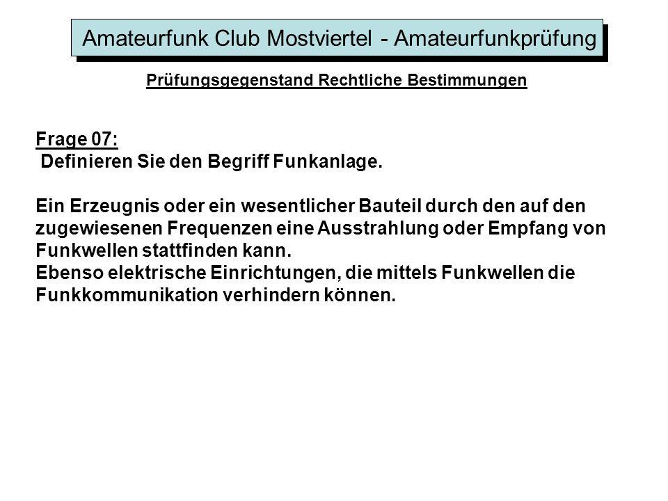 Amateurfunk Club Mostviertel - Amateurfunkprüfung Prüfungsgegenstand Rechtliche Bestimmungen Frage 07: Definieren Sie den Begriff Funkanlage.