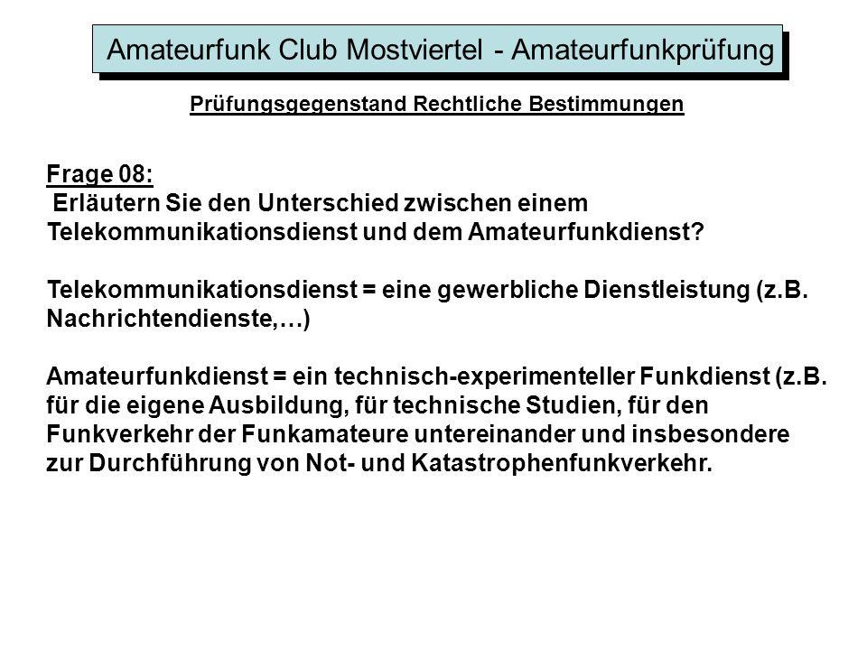Amateurfunk Club Mostviertel - Amateurfunkprüfung Prüfungsgegenstand Rechtliche Bestimmungen Frage 08: Erläutern Sie den Unterschied zwischen einem Telekommunikationsdienst und dem Amateurfunkdienst.
