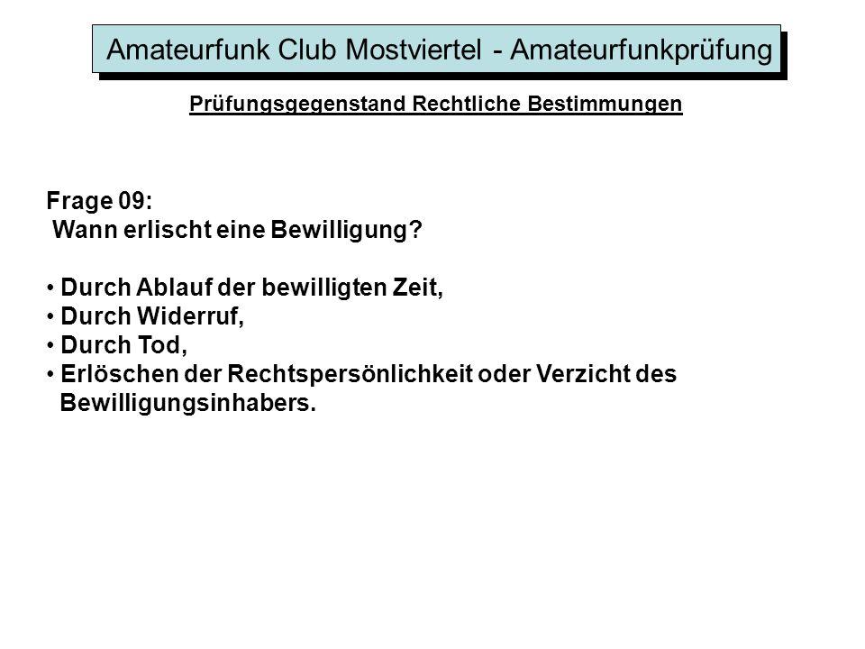 Amateurfunk Club Mostviertel - Amateurfunkprüfung Prüfungsgegenstand Rechtliche Bestimmungen Frage 09: Wann erlischt eine Bewilligung.