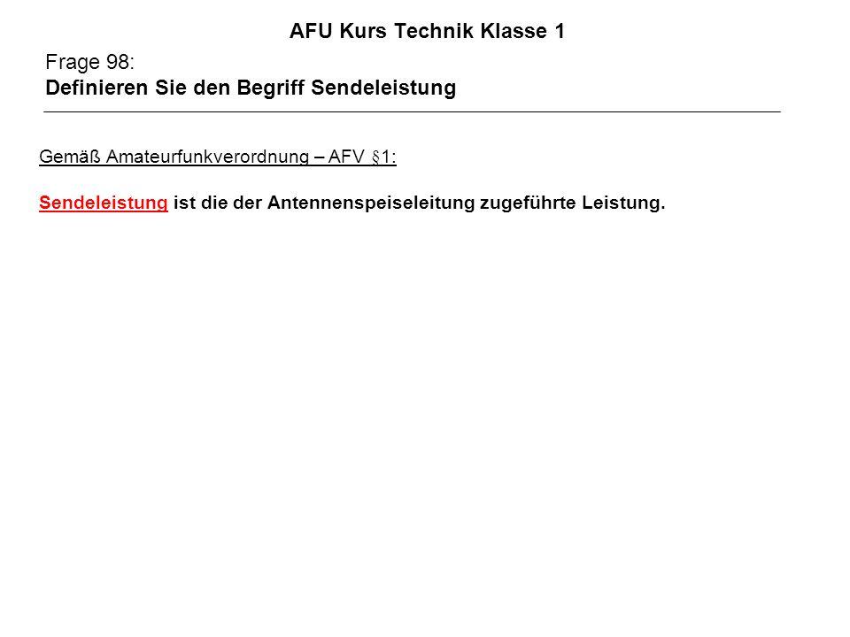 AFU Kurs Technik Klasse 1 Frage 98: Definieren Sie den Begriff Sendeleistung Gemäß Amateurfunkverordnung – AFV §1: Sendeleistung ist die der Antennens