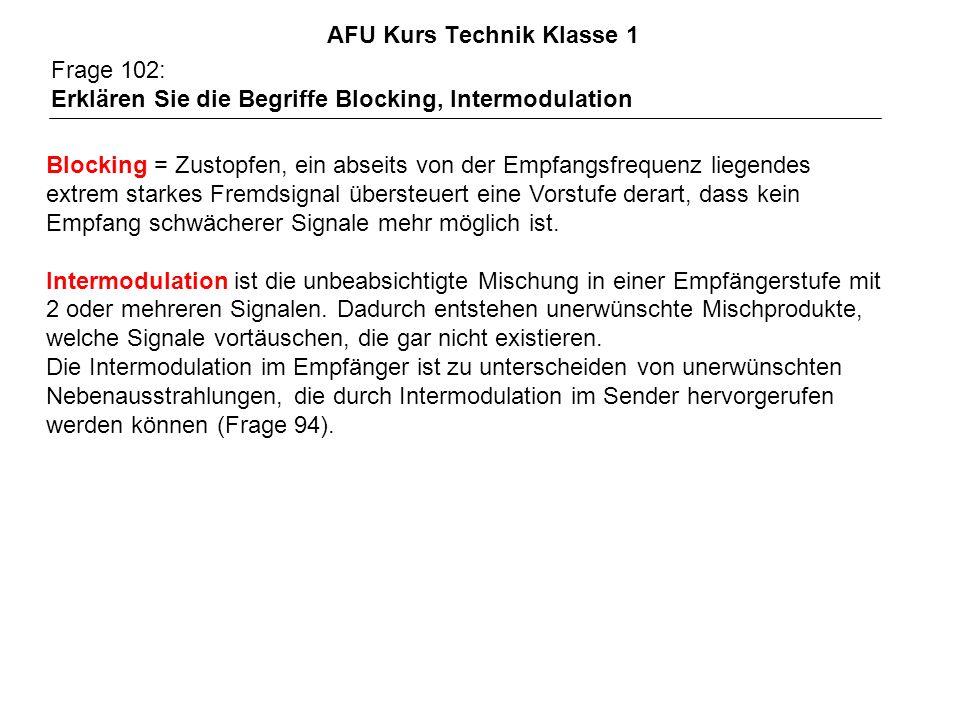 AFU Kurs Technik Klasse 1 Frage 102: Erklären Sie die Begriffe Blocking, Intermodulation Blocking = Zustopfen, ein abseits von der Empfangsfrequenz li