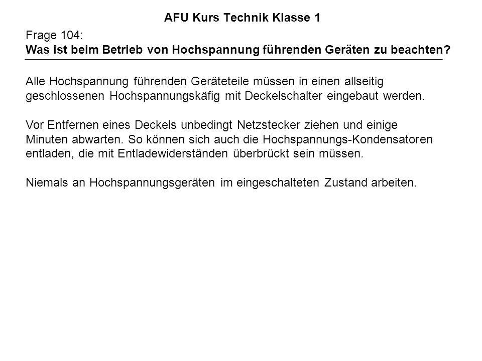 AFU Kurs Technik Klasse 1 Frage 104: Was ist beim Betrieb von Hochspannung führenden Geräten zu beachten.