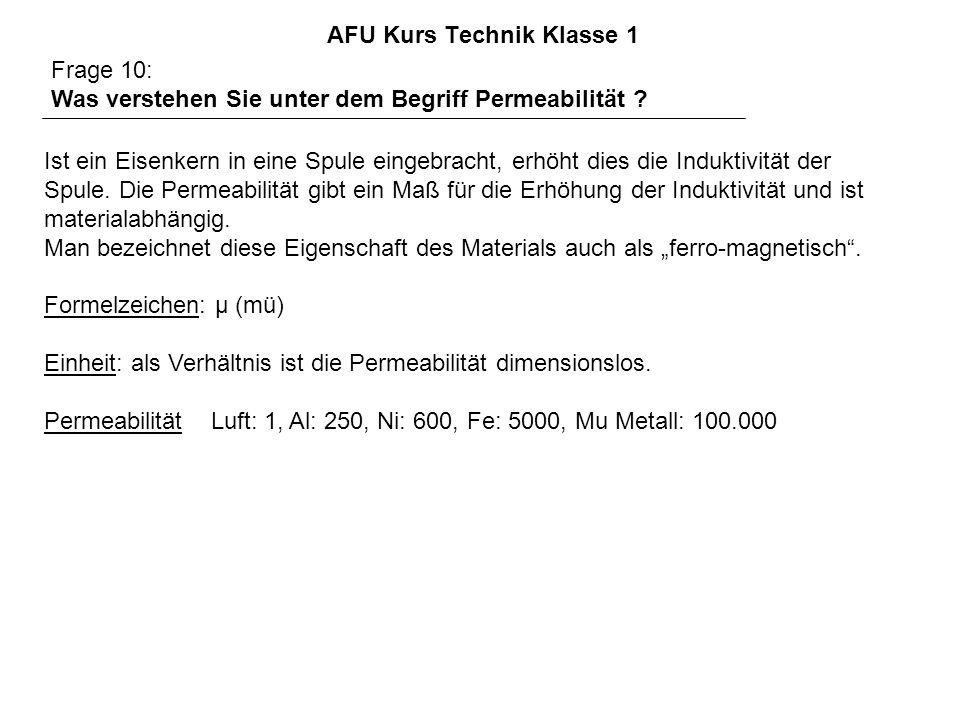 AFU Kurs Technik Klasse 1 Frage 10: Was verstehen Sie unter dem Begriff Permeabilität ? Ist ein Eisenkern in eine Spule eingebracht, erhöht dies die I