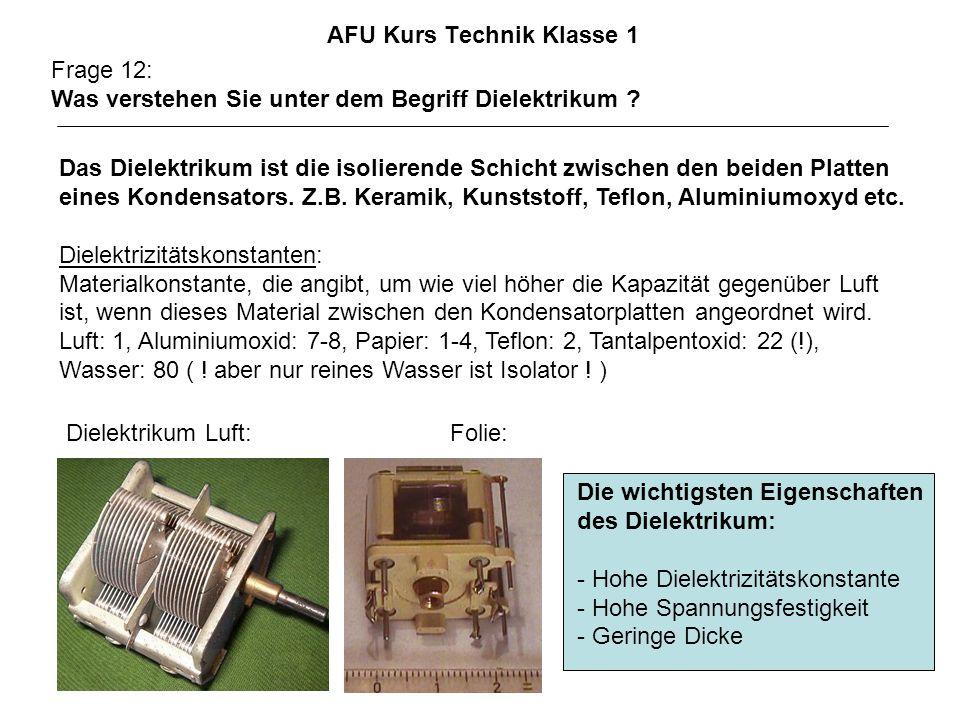 AFU Kurs Technik Klasse 1 Frage 12: Was verstehen Sie unter dem Begriff Dielektrikum ? Das Dielektrikum ist die isolierende Schicht zwischen den beide