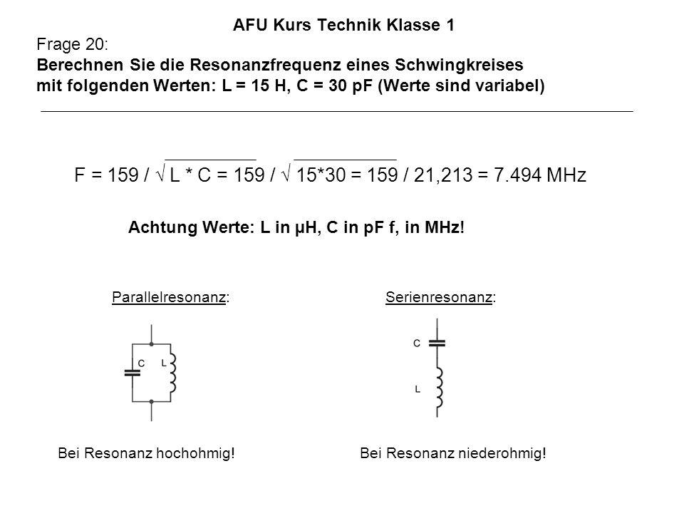 AFU Kurs Technik Klasse 1 Frage 20: Berechnen Sie die Resonanzfrequenz eines Schwingkreises mit folgenden Werten: L = 15 H, C = 30 pF (Werte sind variabel) Achtung Werte: L in µH, C in pF f, in MHz.