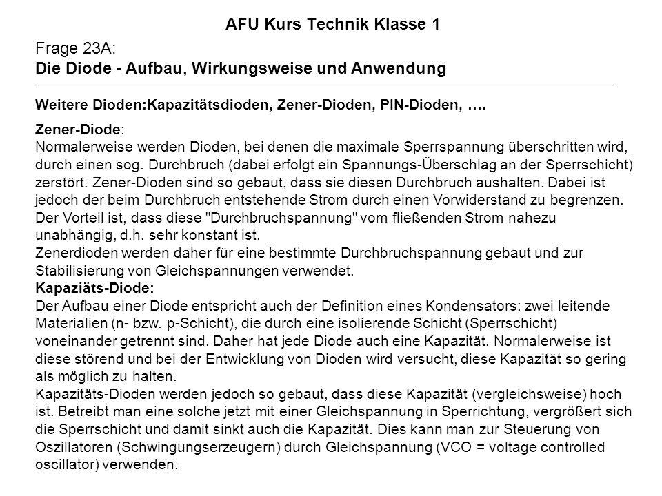 AFU Kurs Technik Klasse 1 Frage 23A: Die Diode - Aufbau, Wirkungsweise und Anwendung Weitere Dioden:Kapazitätsdioden, Zener-Dioden, PIN-Dioden, …. Zen