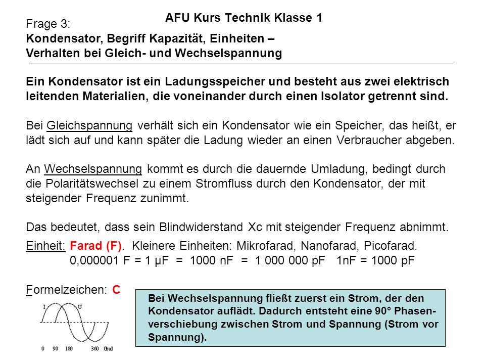 AFU Kurs Technik Klasse 1 Frage 3: Kondensator, Begriff Kapazität, Einheiten – Verhalten bei Gleich- und Wechselspannung Ein Kondensator ist ein Ladun