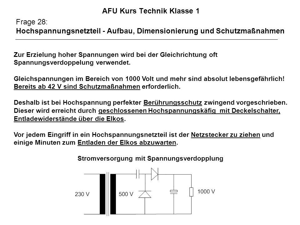 AFU Kurs Technik Klasse 1 Frage 28: Hochspannungsnetzteil - Aufbau, Dimensionierung und Schutzmaßnahmen Zur Erzielung hoher Spannungen wird bei der Gleichrichtung oft Spannungsverdoppelung verwendet.