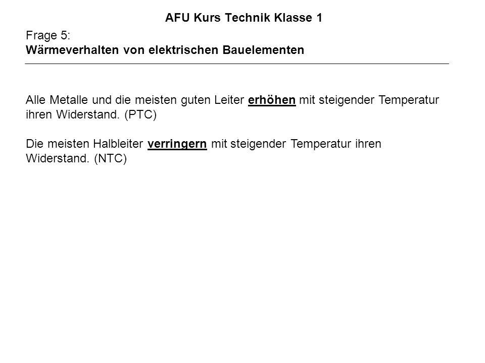 AFU Kurs Technik Klasse 1 Frage 5: Wärmeverhalten von elektrischen Bauelementen Alle Metalle und die meisten guten Leiter erhöhen mit steigender Tempe