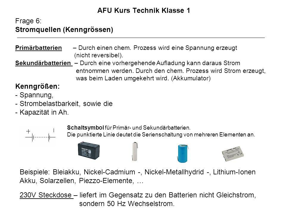 AFU Kurs Technik Klasse 1 Frage 6: Stromquellen (Kenngrössen) Primärbatterien – Durch einen chem. Prozess wird eine Spannung erzeugt (nicht reversibel
