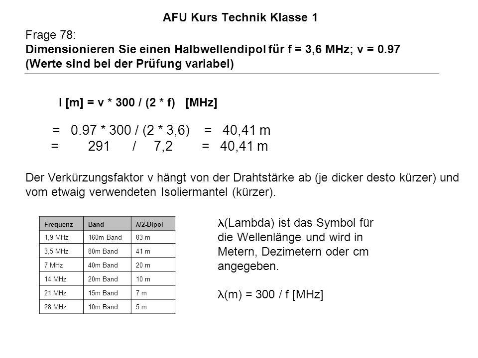 AFU Kurs Technik Klasse 1 Frage 78: Dimensionieren Sie einen Halbwellendipol für f = 3,6 MHz; v = 0.97 (Werte sind bei der Prüfung variabel) l [m] = v