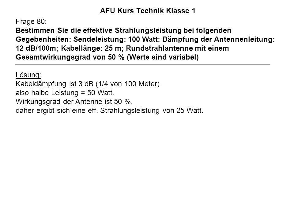 AFU Kurs Technik Klasse 1 Frage 80: Bestimmen Sie die effektive Strahlungsleistung bei folgenden Gegebenheiten: Sendeleistung: 100 Watt; Dämpfung der
