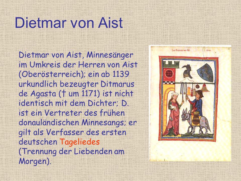 Dietmar von Aist Dietmar von Aist, Minnesänger im Umkreis der Herren von Aist (Oberösterreich); ein ab 1139 urkundlich bezeugter Ditmarus de Agasta (