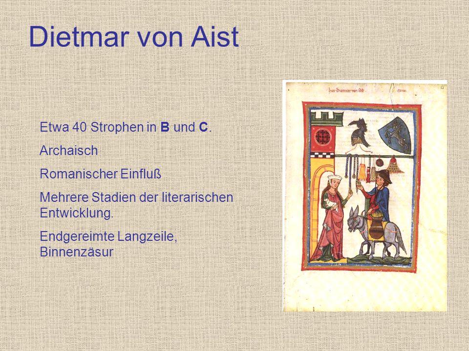 Dietmar von Aist Responsionen: 1/4: Vogelsang, Blumen, Linde; Reime schîn : mîn / vogellîn : mîn 1/5: Blumen (sehen), Vogelsang, frô / fröide; Reim sanc : lanc 2/3: biderbe und guot, machen [...] guot; Reime guot : muot / guot : getuot, getân / getuot 2/4: Reime ergân : getân / stân : hân 4/5: Vogelsang, Blumen (sehen), gedanke / dunkent