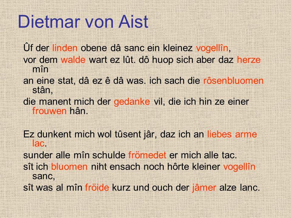 Dietmar von Aist Ûf der linden obene dâ sanc ein kleinez vogellîn, vor dem walde wart ez lût. dô huop sich aber daz herze mîn an eine stat, dâ ez ê dâ