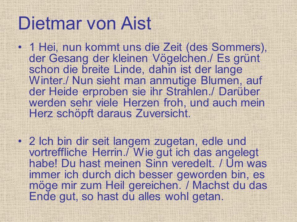 Dietmar von Aist 1 Hei, nun kommt uns die Zeit (des Sommers), der Gesang der kleinen Vögelchen./ Es grünt schon die breite Linde, dahin ist der lange