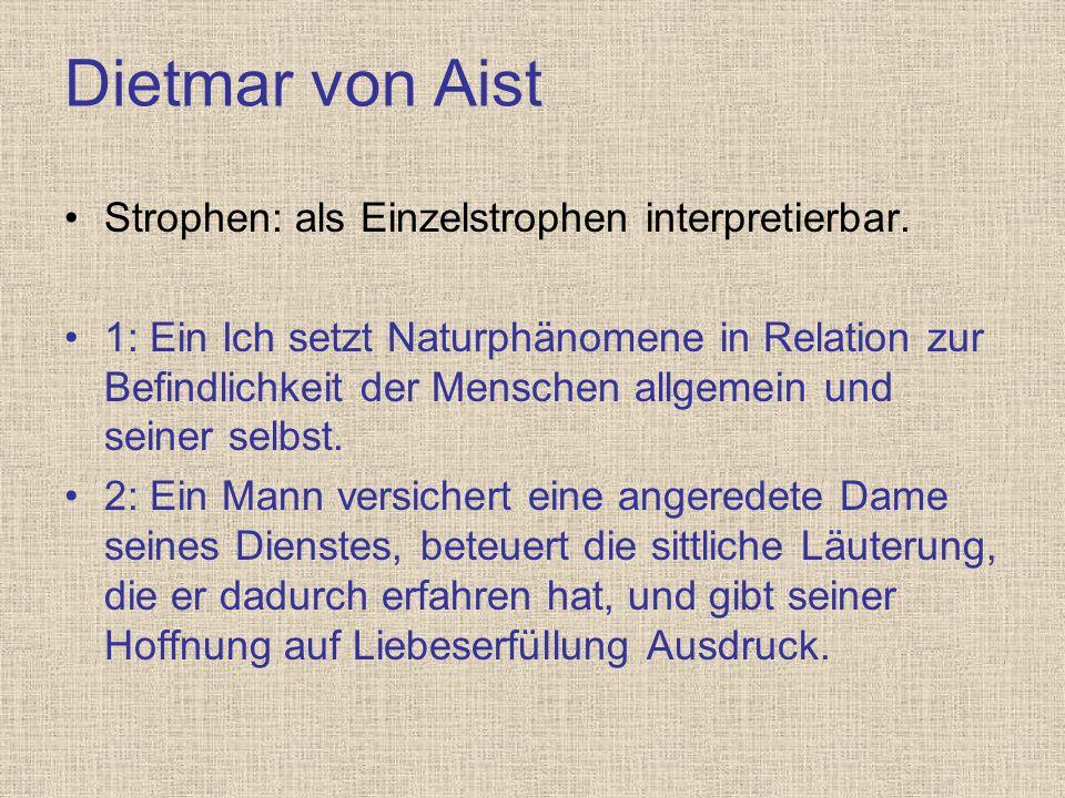 Dietmar von Aist Strophen: als Einzelstrophen interpretierbar. 1: Ein Ich setzt Naturphänomene in Relation zur Befindlichkeit der Menschen allgemein u