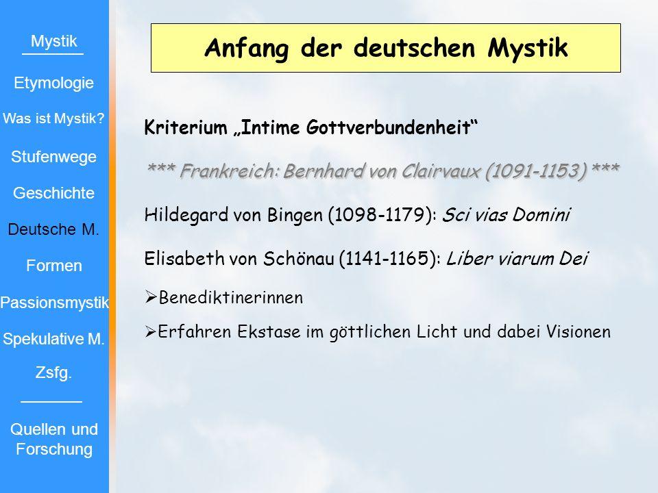 Anfang der deutschen Mystik Kriterium Intime Gottverbundenheit *** Frankreich: Bernhard von Clairvaux (1091-1153) *** Hildegard von Bingen (1098-1179)