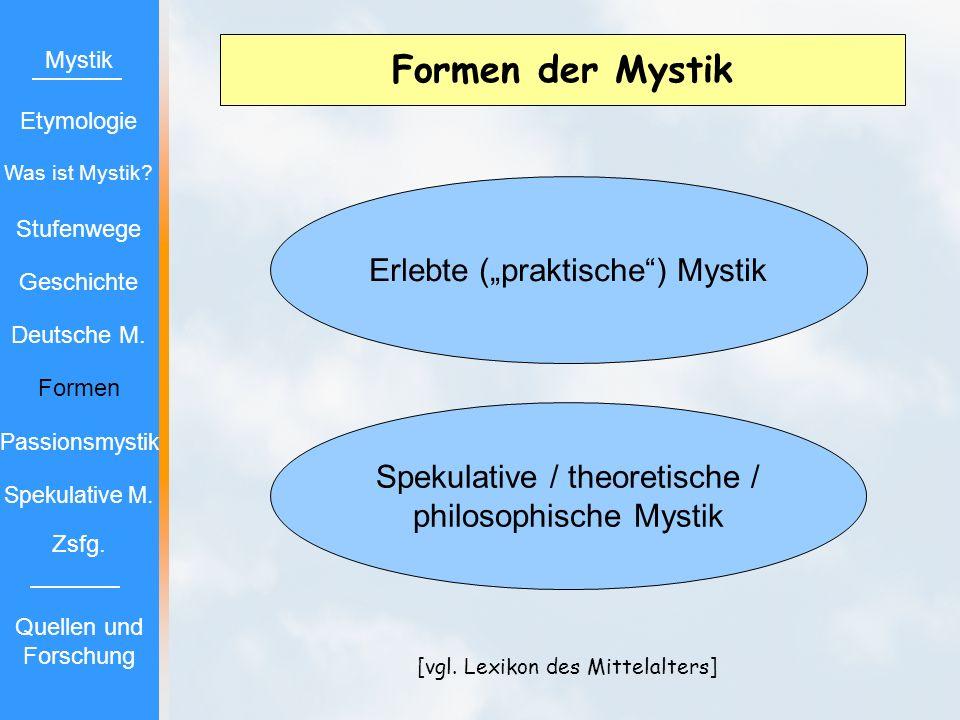 Formen der Mystik Mystik Etymologie Stufenwege Geschichte Deutsche M. Formen Passionsmystik Spekulative M. Zsfg. Quellen und Forschung Was ist Mystik?