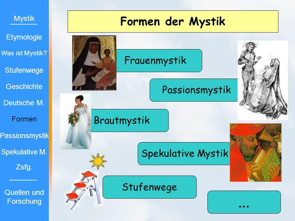 Formen der Mystik Stufenwege Brautmystik Frauenmystik Passionsmystik Spekulative Mystik … Mystik Etymologie Stufenwege Geschichte Deutsche M. Formen P